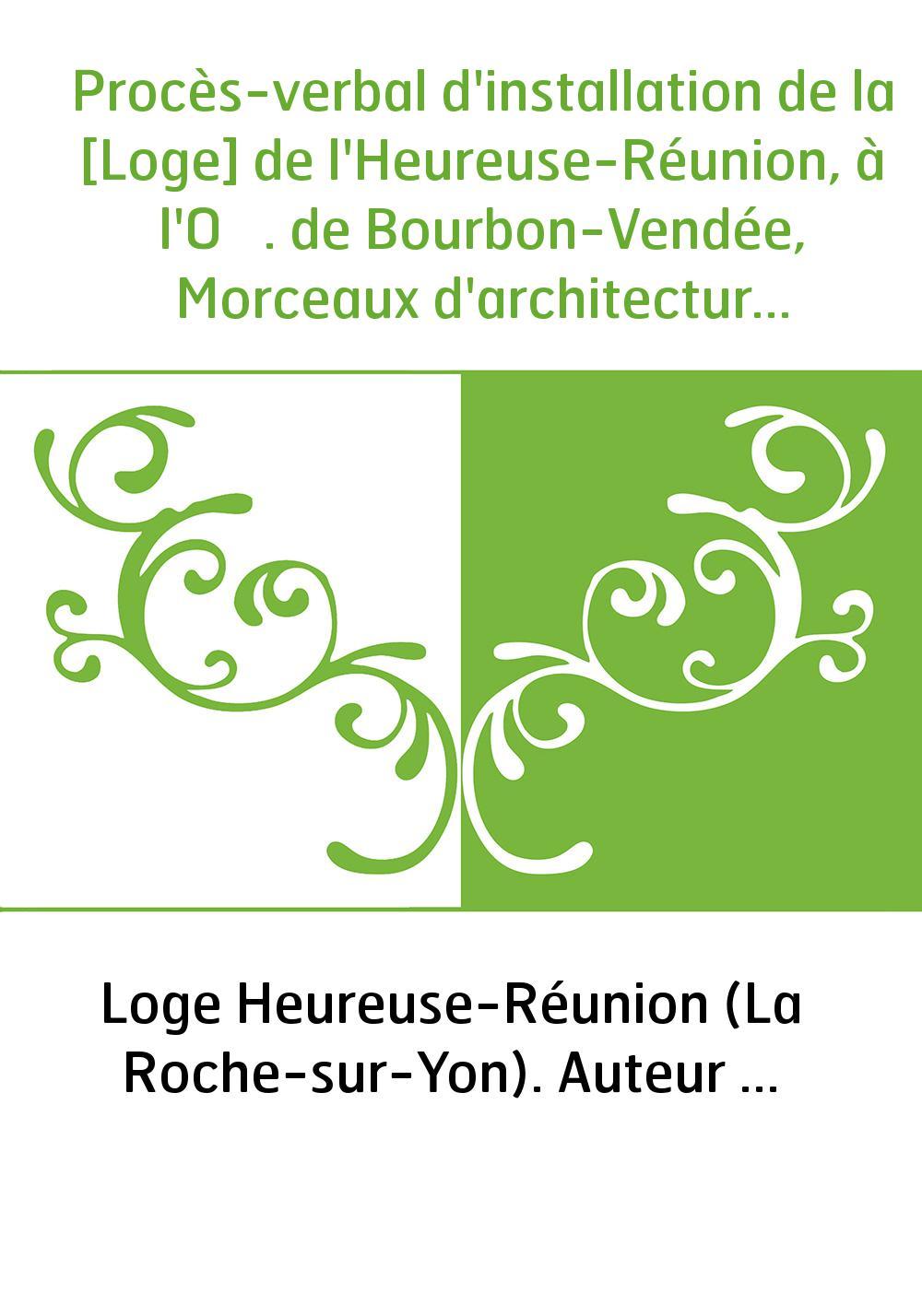 Procès-verbal d'installation de la [Loge] de l'Heureuse-Réunion, à l'O ̤. de Bourbon-Vendée, Morceaux d'architecture et de poési