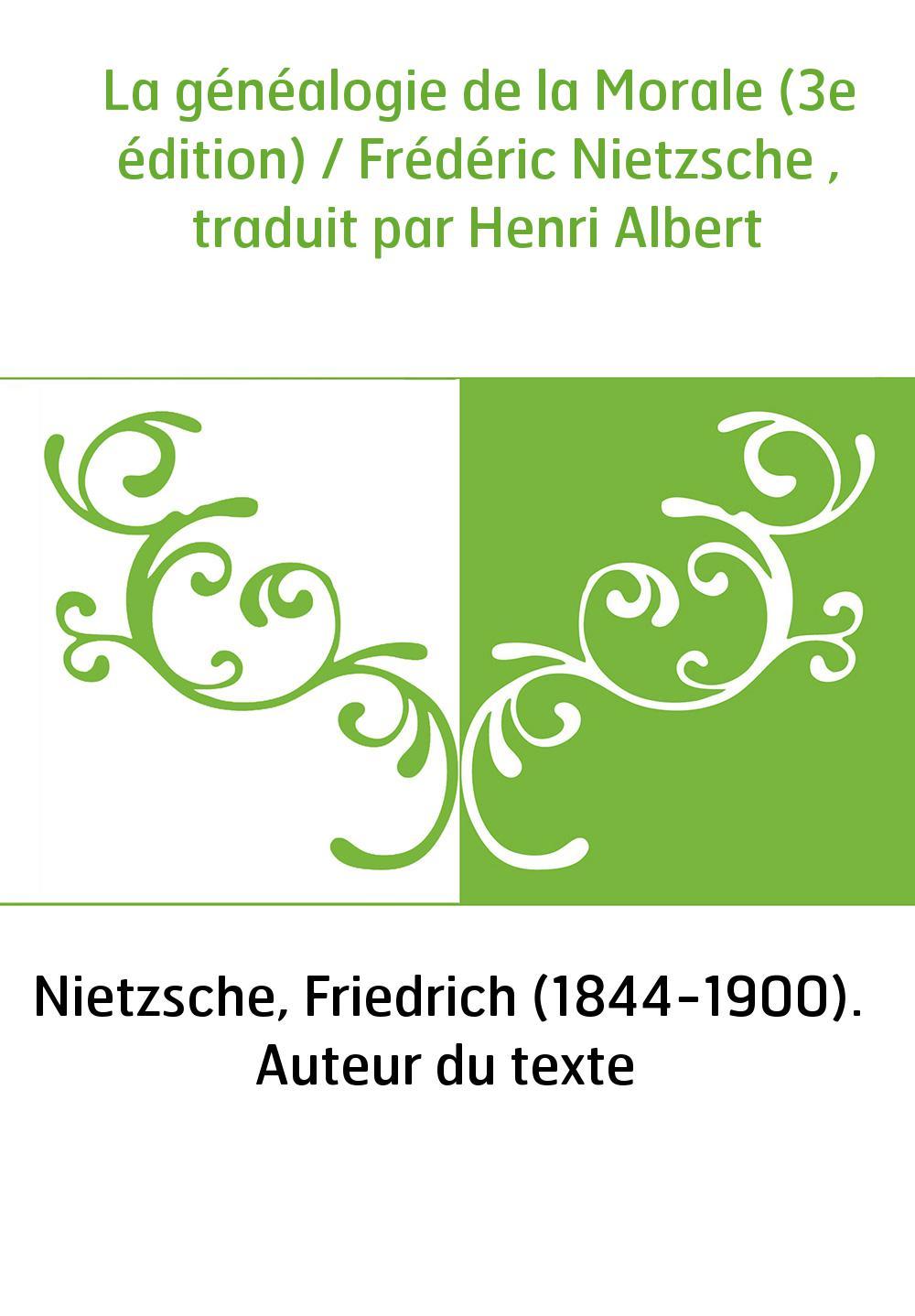 La généalogie de la Morale (3e édition) / Frédéric Nietzsche , traduit par Henri Albert