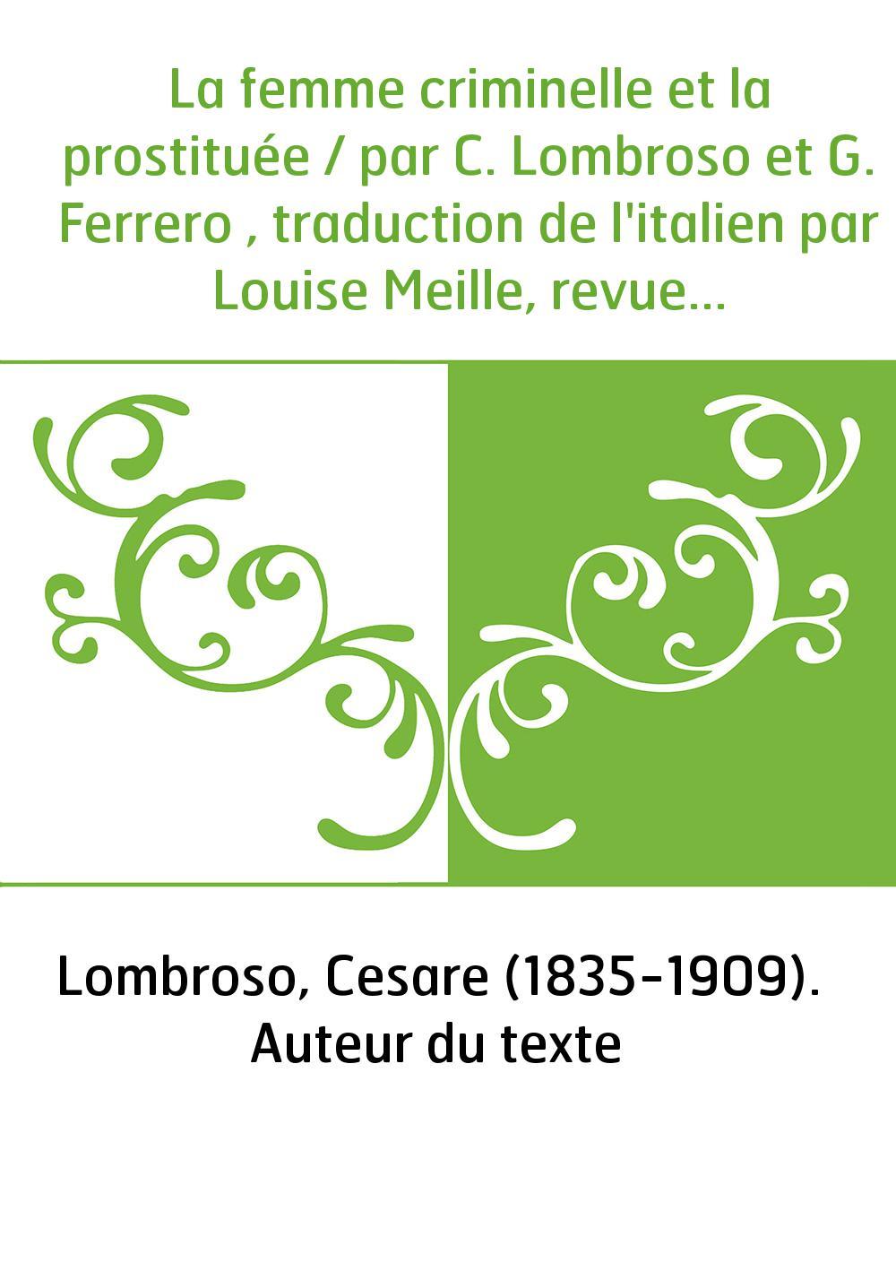 La femme criminelle et la prostituée / par C. Lombroso et G. Ferrero , traduction de l'italien par Louise Meille, revue par M. S