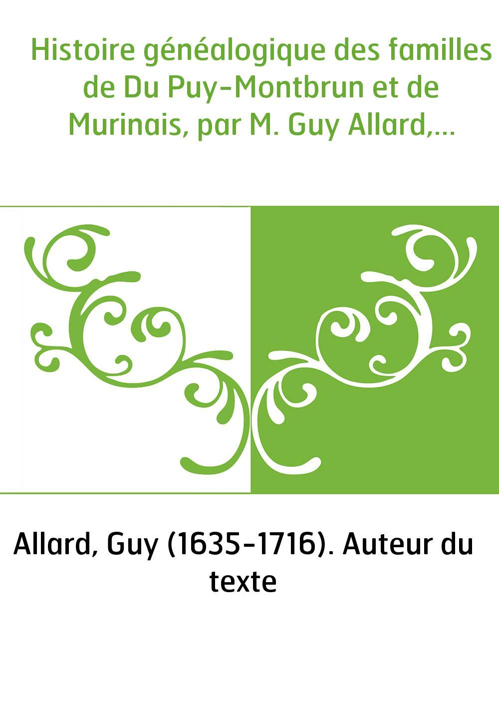 Histoire généalogique des familles de Du Puy-Montbrun et de Murinais, par M. Guy Allard,...