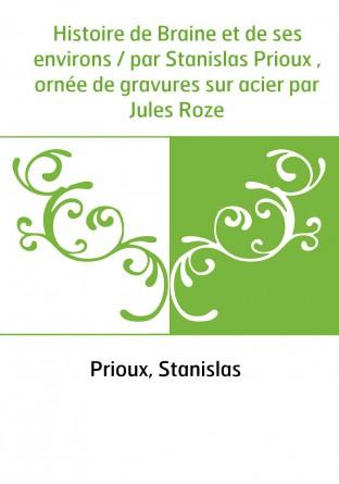 Histoire de Braine et de ses environs...