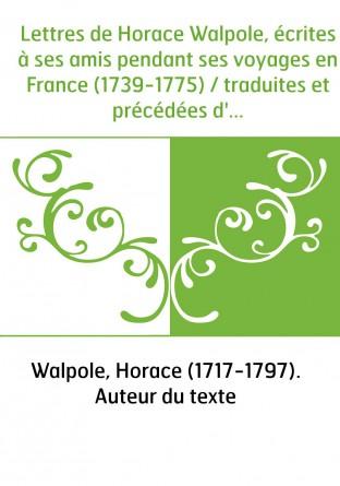Lettres de Horace Walpole, écrites à...