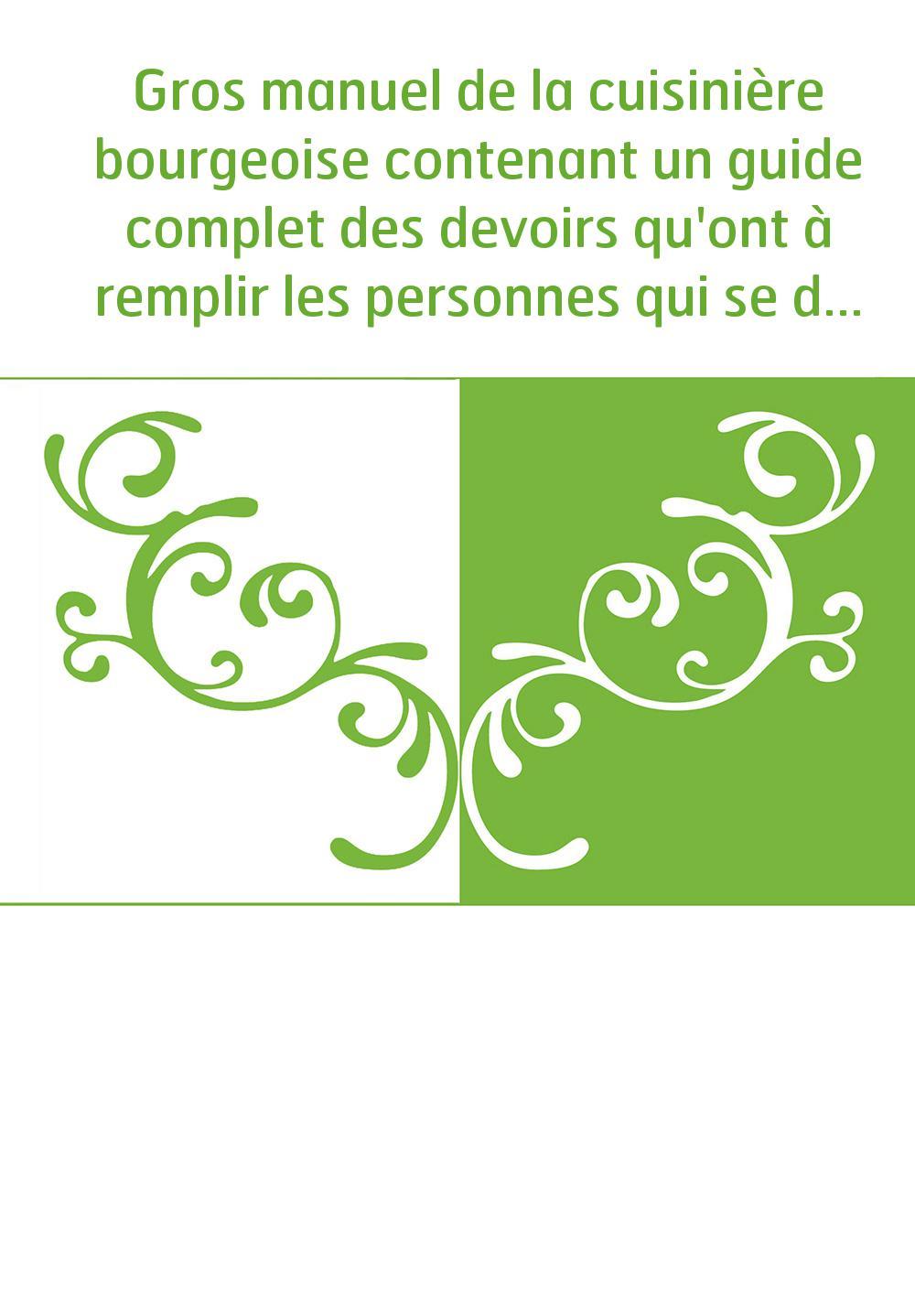 Gros manuel de la cuisinière bourgeoise contenant un guide complet des devoirs qu'ont à remplir les personnes qui se destinent a
