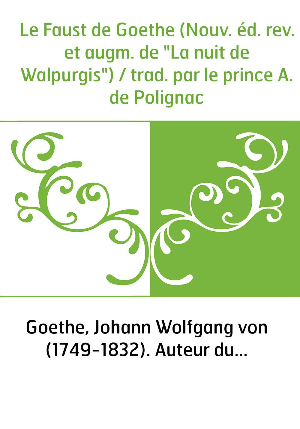 """Le Faust de Goethe (Nouv. éd. rev. et augm. de """"La nuit de Walpurgis"""") / trad. par le prince A. de Polignac"""