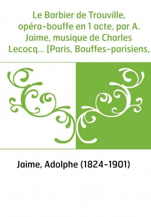 Le Barbier de Trouville, opéra-bouffe...