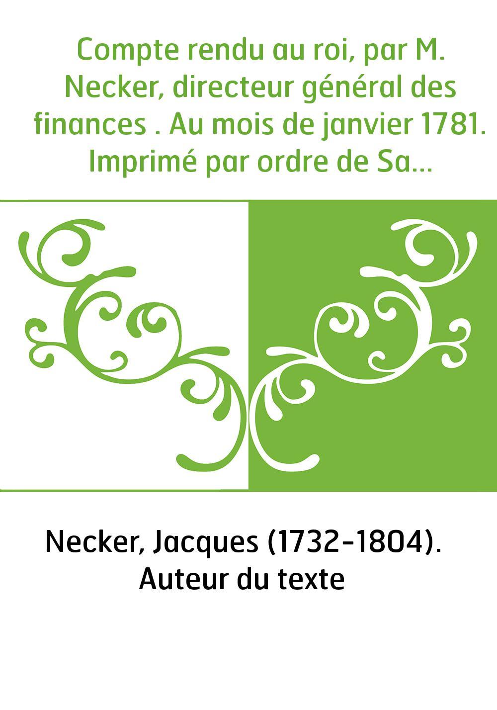 Compte rendu au roi, par M. Necker, directeur général des finances . Au mois de janvier 1781. Imprimé par ordre de Sa Majesté