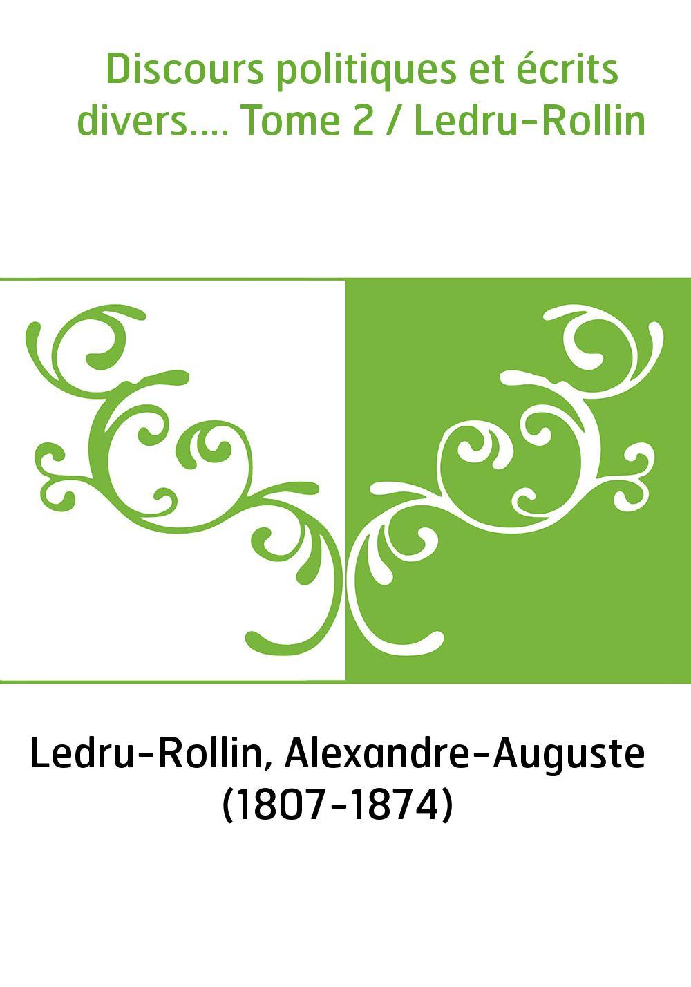 Discours politiques et écrits divers.... Tome 2 / Ledru-Rollin