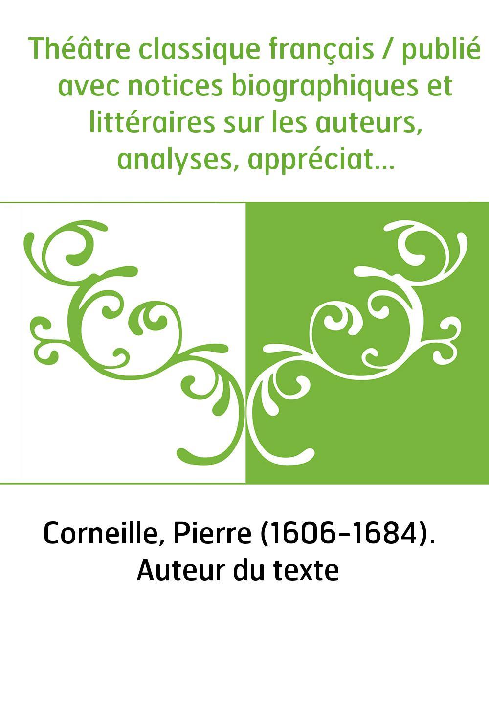 Théâtre classique français / publié avec notices biographiques et littéraires sur les auteurs, analyses, appréciations et critiq