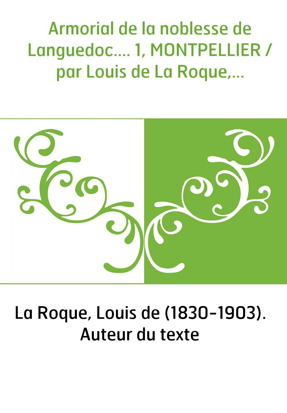 Armorial de la noblesse de Languedoc.... 1, MONTPELLIER / par Louis de La Roque,...
