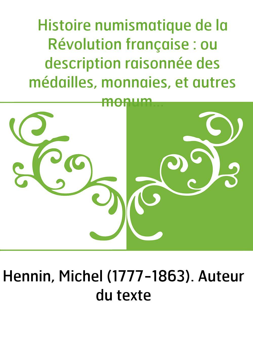 Histoire numismatique de la Révolution française : ou description raisonnée des médailles, monnaies, et autres monumens numismat