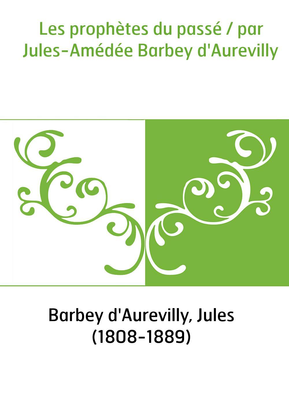 Les prophètes du passé / par Jules-Amédée Barbey d'Aurevilly
