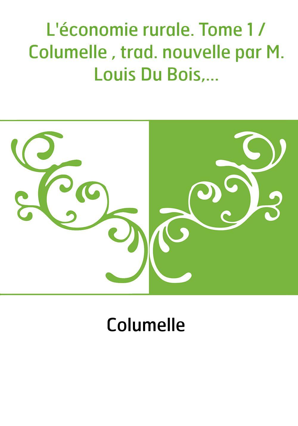 L'économie rurale. Tome 1 / Columelle , trad. nouvelle par M. Louis Du Bois,...