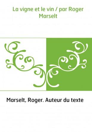 La vigne et le vin / par Roger Marselt