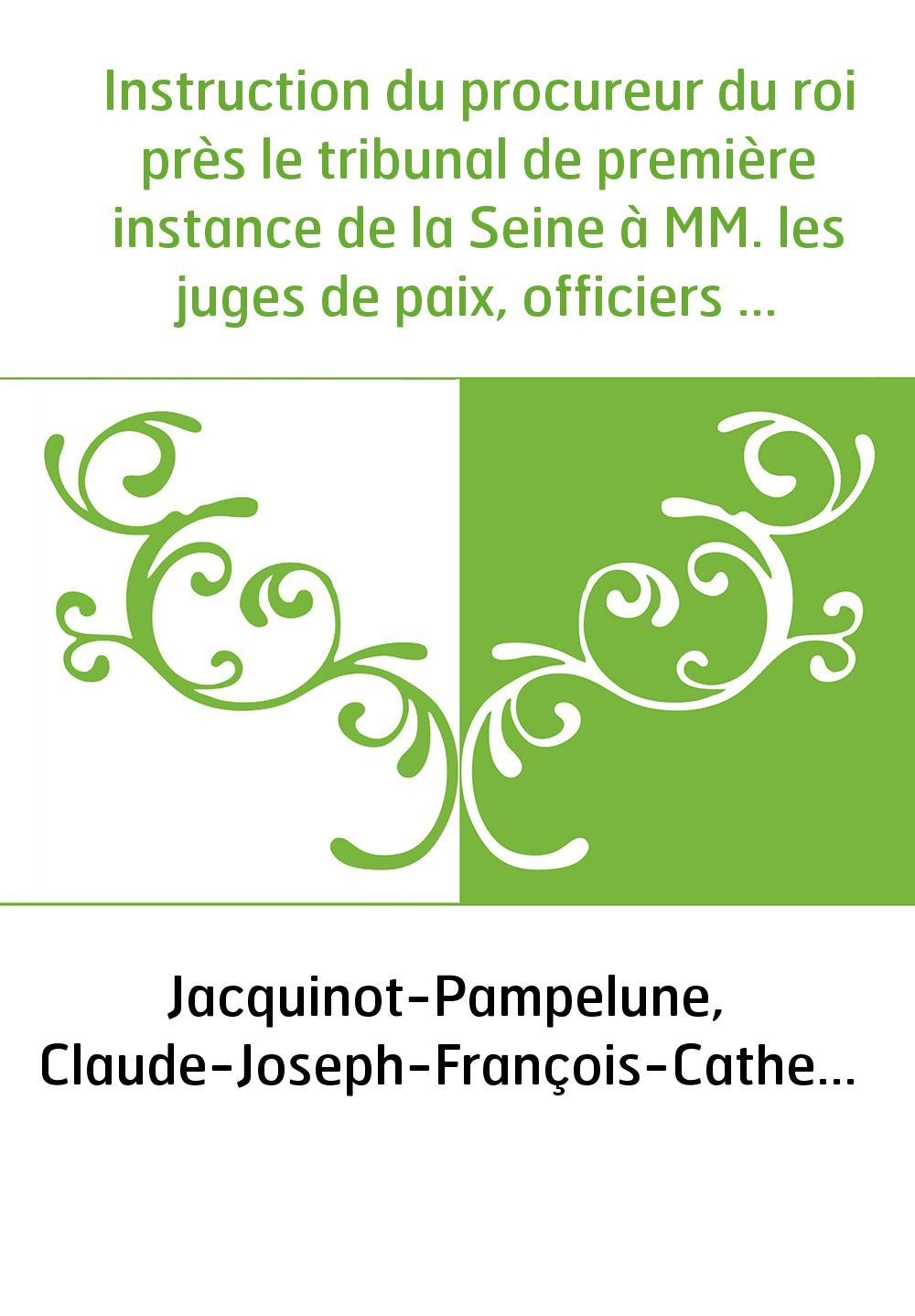 Instruction du procureur du roi près le tribunal de première instance de la Seine à MM. les juges de paix, officiers de gendarme