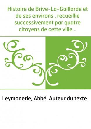 Histoire de Brive-La-Gaillarde et de...