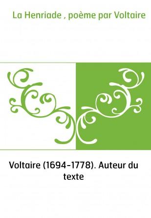 La Henriade , poème par Voltaire
