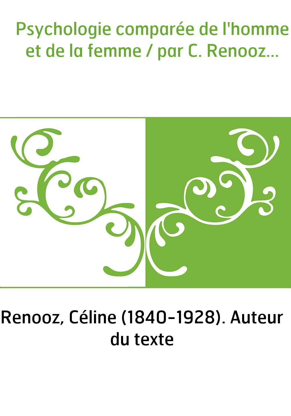 Psychologie comparée de l'homme et de la femme / par C. Renooz...