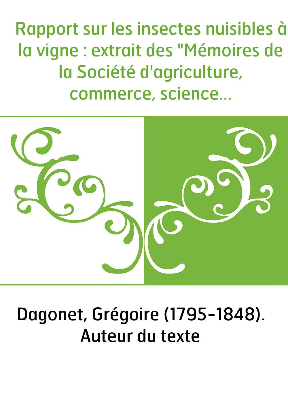 """Rapport sur les insectes nuisibles à la vigne : extrait des """"Mémoires de la Société d'agriculture, commerce, sciences et arts du"""