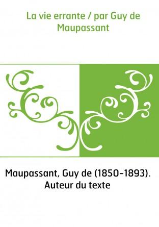 La vie errante / par Guy de Maupassant