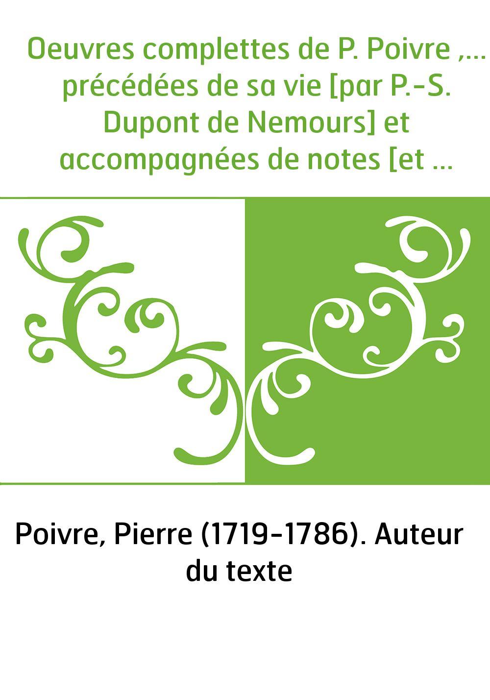 Oeuvres complettes de P. Poivre ,... précédées de sa vie [par P.-S. Dupont de Nemours] et accompagnées de notes [et d'une préfac