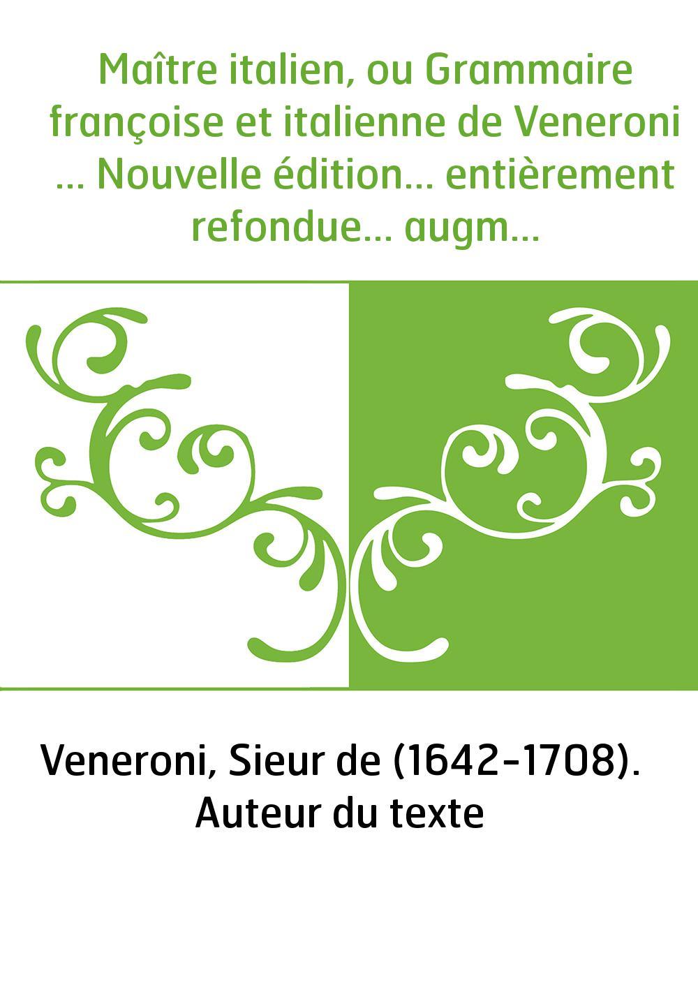 Maître italien, ou Grammaire françoise et italienne de Veneroni ... Nouvelle édition... entièrement refondue... augmentée d'un r