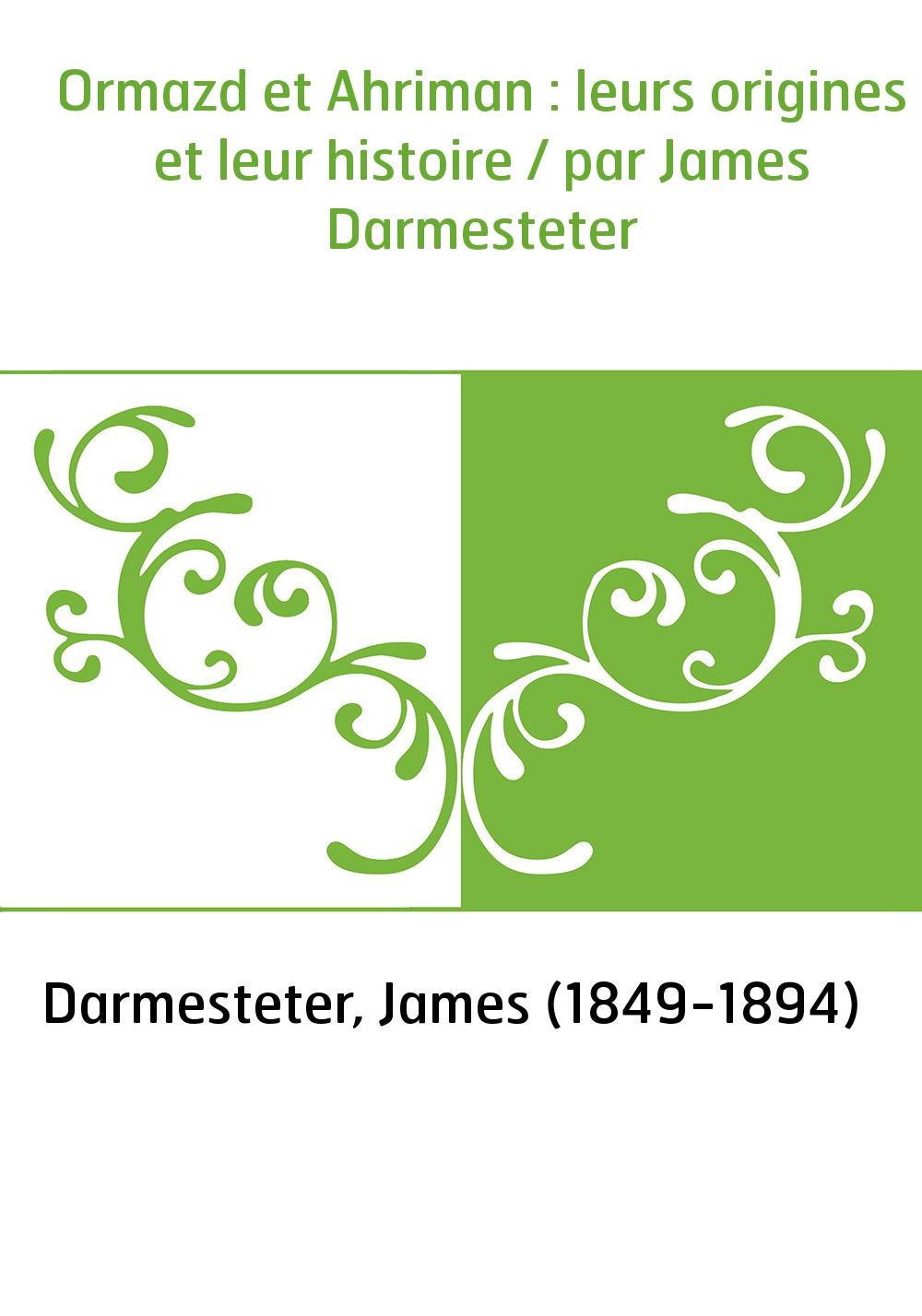 Ormazd et Ahriman : leurs origines et leur histoire / par James Darmesteter