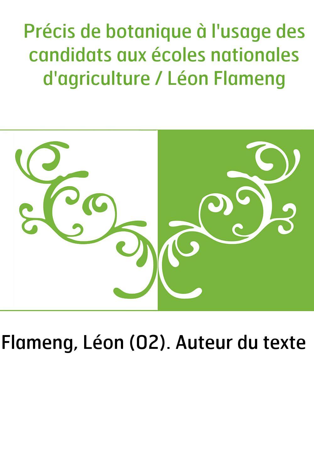 Précis de botanique à l'usage des candidats aux écoles nationales d'agriculture / Léon Flameng
