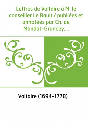 Lettres de Voltaire à M. le...