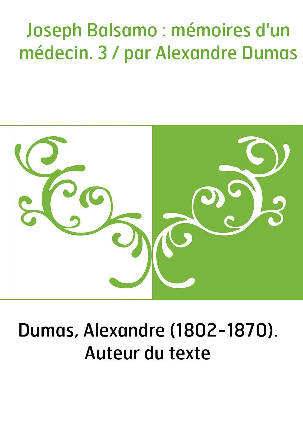 Joseph Balsamo : mémoires d'un médecin. 3 / par Alexandre Dumas