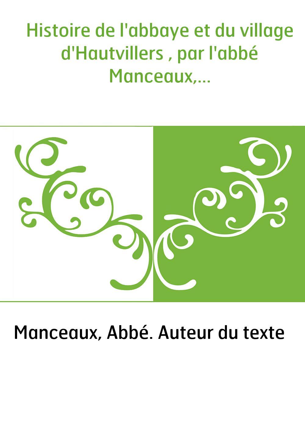 Histoire de l'abbaye et du village d'Hautvillers , par l'abbé Manceaux,...
