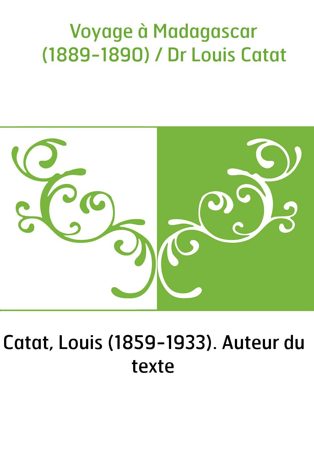 Voyage à Madagascar (1889-1890) / Dr Louis Catat