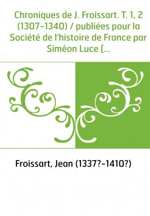 Chroniques de J. Froissart. T. 1, 2...