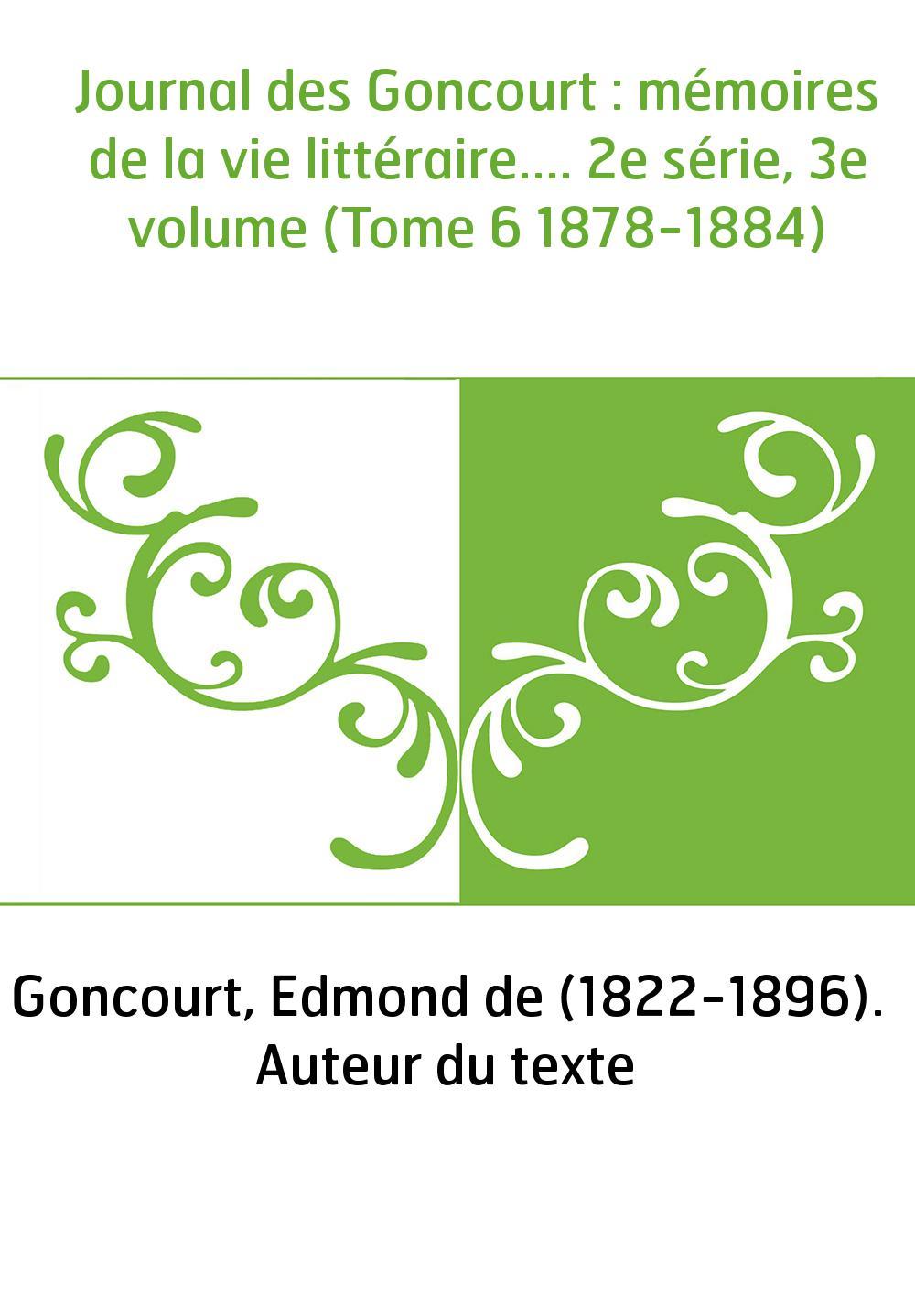 Journal des Goncourt : mémoires de la vie littéraire.... 2e série, 3e volume (Tome 6 1878-1884)