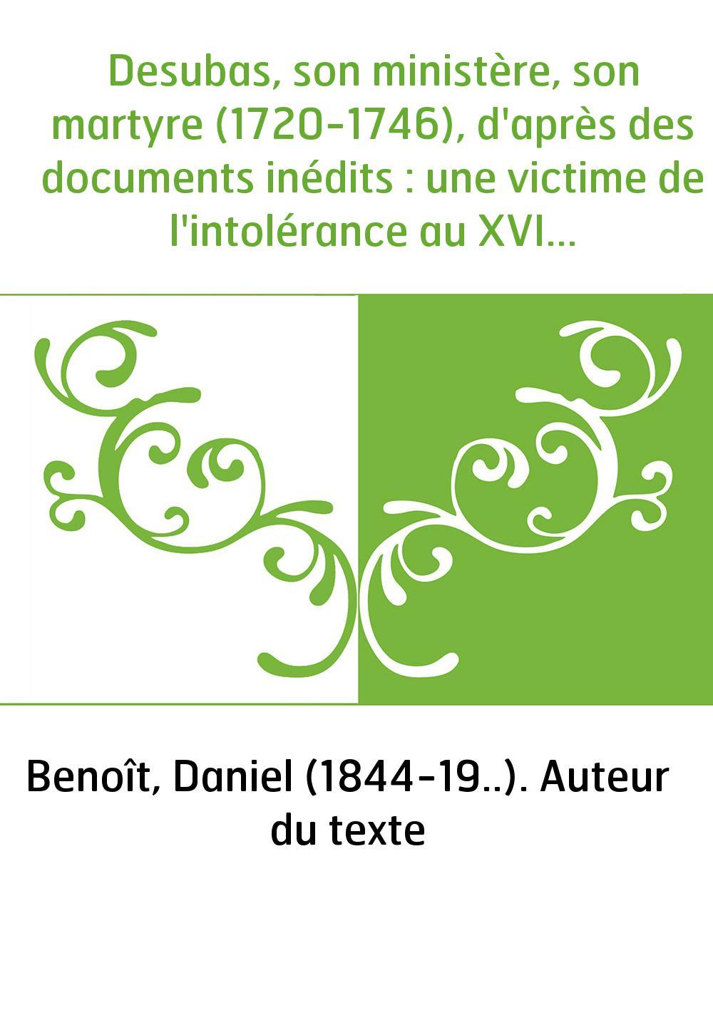 Desubas, son ministère, son martyre (1720-1746), d'après des documents inédits : une victime de l'intolérance au XVIIIe siècle /