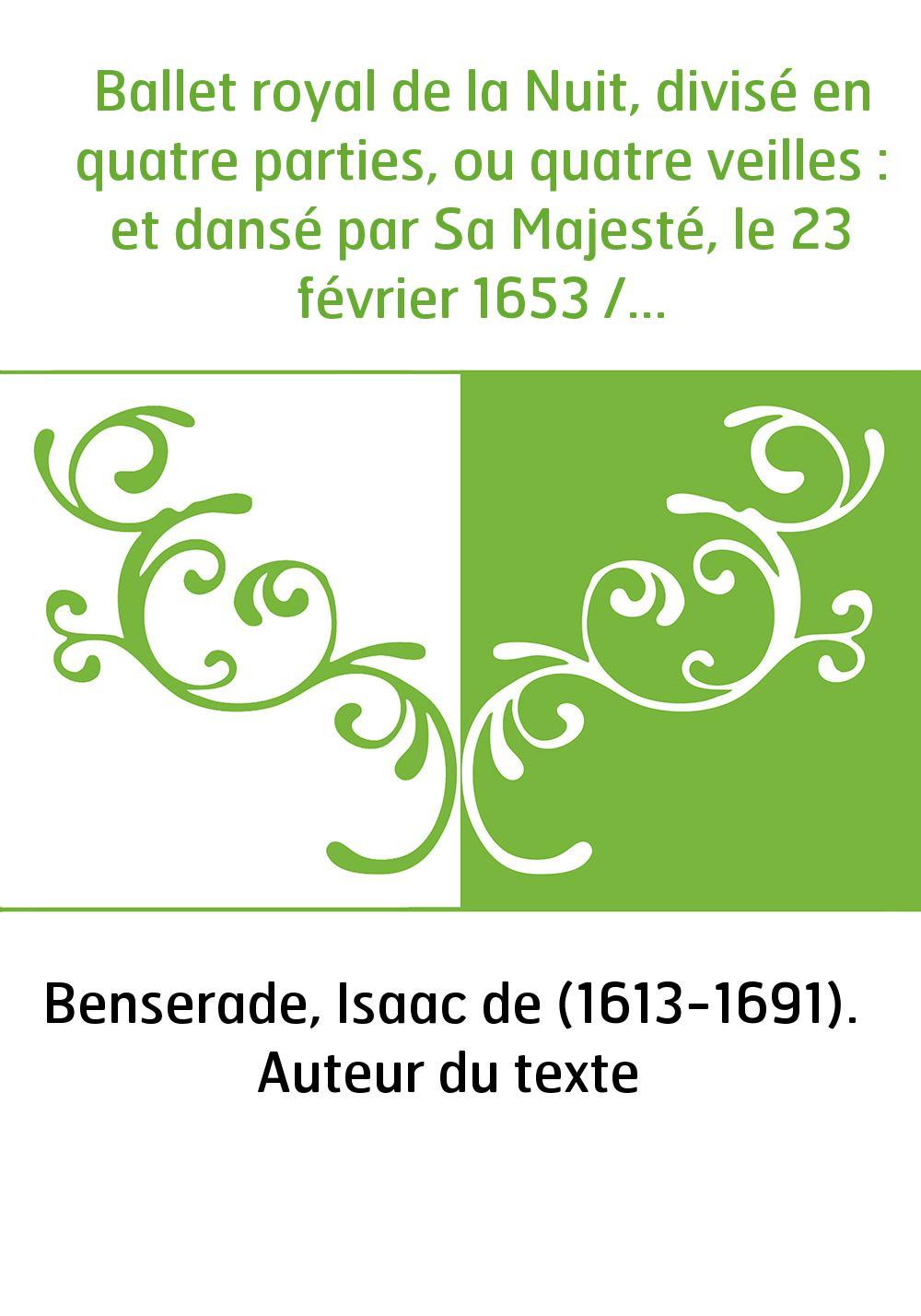 Ballet royal de la Nuit, divisé en quatre parties, ou quatre veilles : et dansé par Sa Majesté, le 23 février 1653 / (par I. de