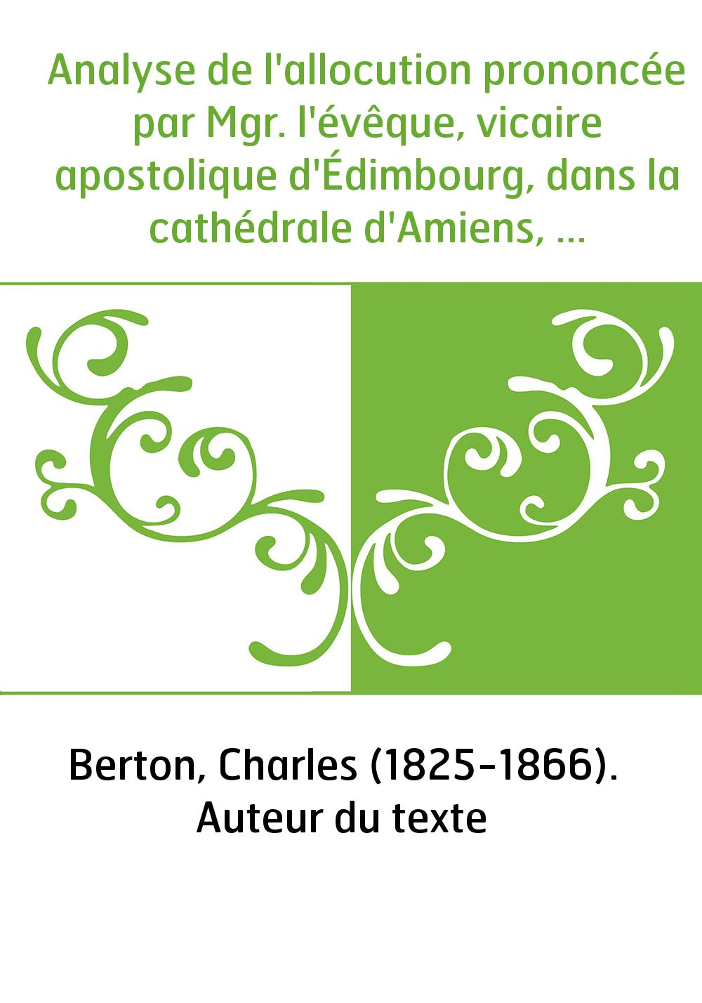 Analyse de l'allocution prononcée par Mgr. l'évêque, vicaire apostolique d'Édimbourg, dans la cathédrale d'Amiens, le jeudi 12 o