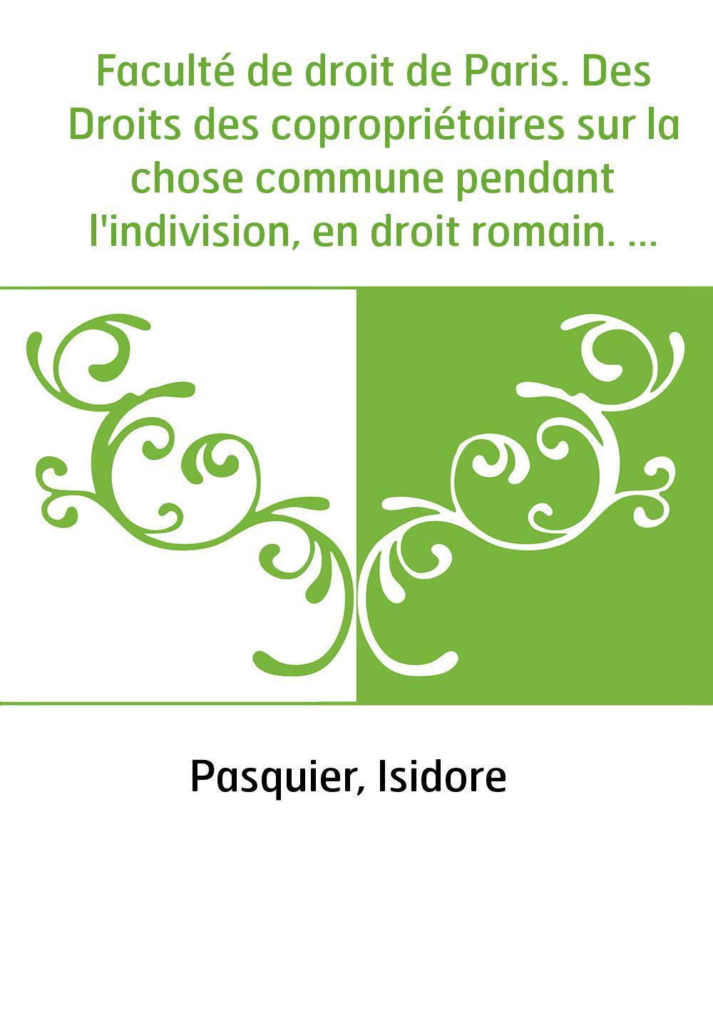 Faculté de droit de Paris. Des Droits des copropriétaires sur la chose commune pendant l'indivision, en droit romain. Du Métayag