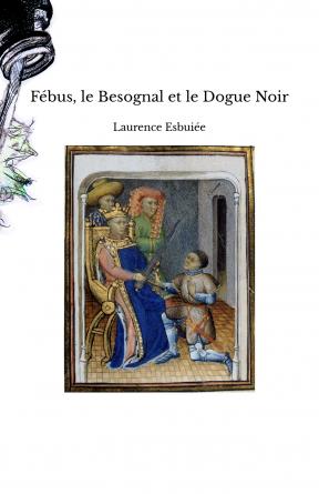 Fébus, le Besognal et le Dogue Noir