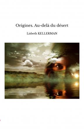 Origines. Au-delà du désert