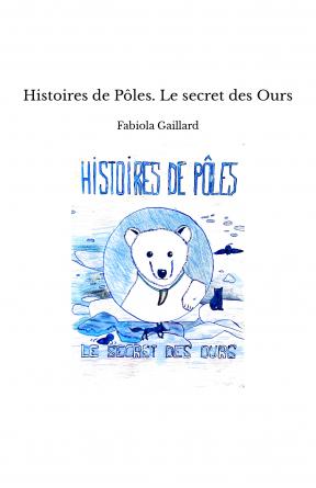 Histoires de Pôles. Le secret des Ours