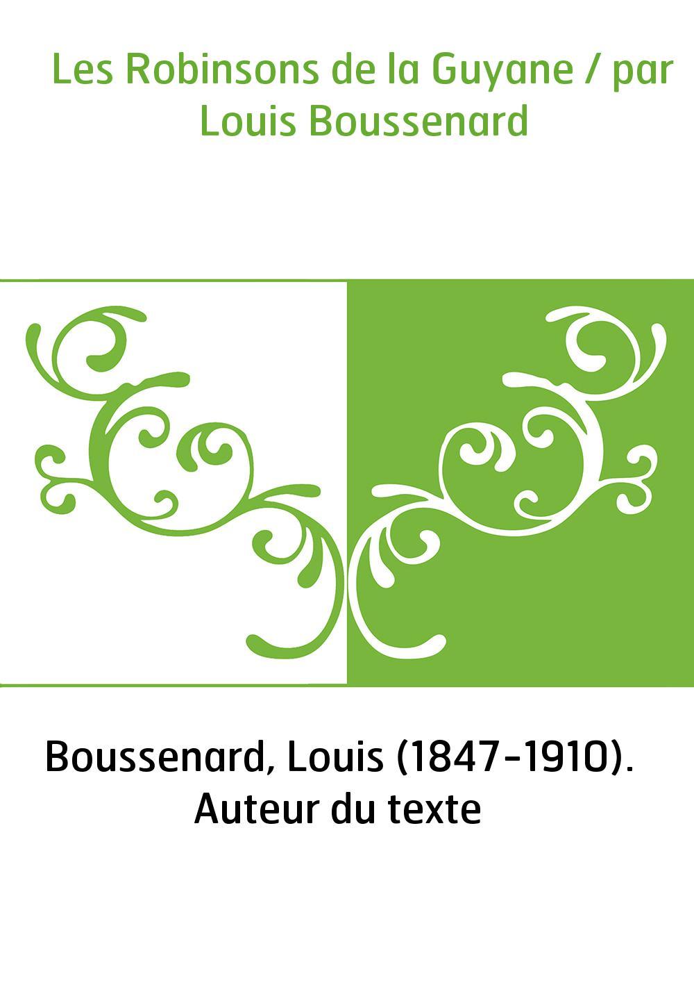 Les Robinsons de la Guyane / par Louis Boussenard