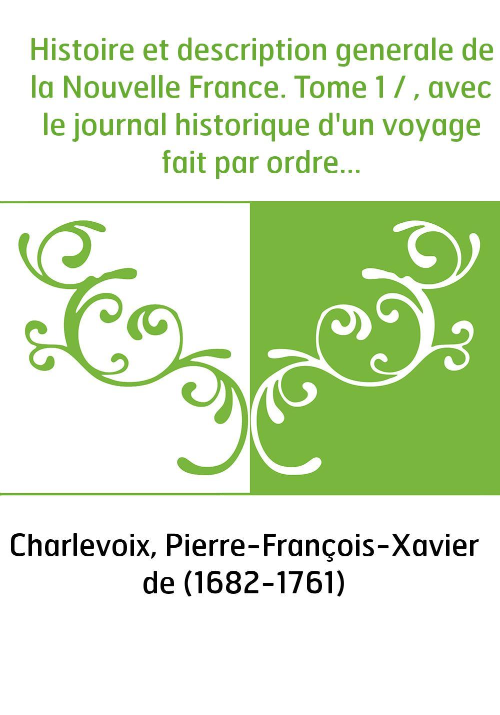 Histoire et description generale de la Nouvelle France. Tome 1 / , avec le journal historique d'un voyage fait par ordre du Roi