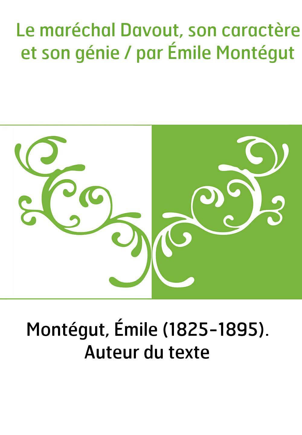 Le maréchal Davout, son caractère et son génie / par Émile Montégut