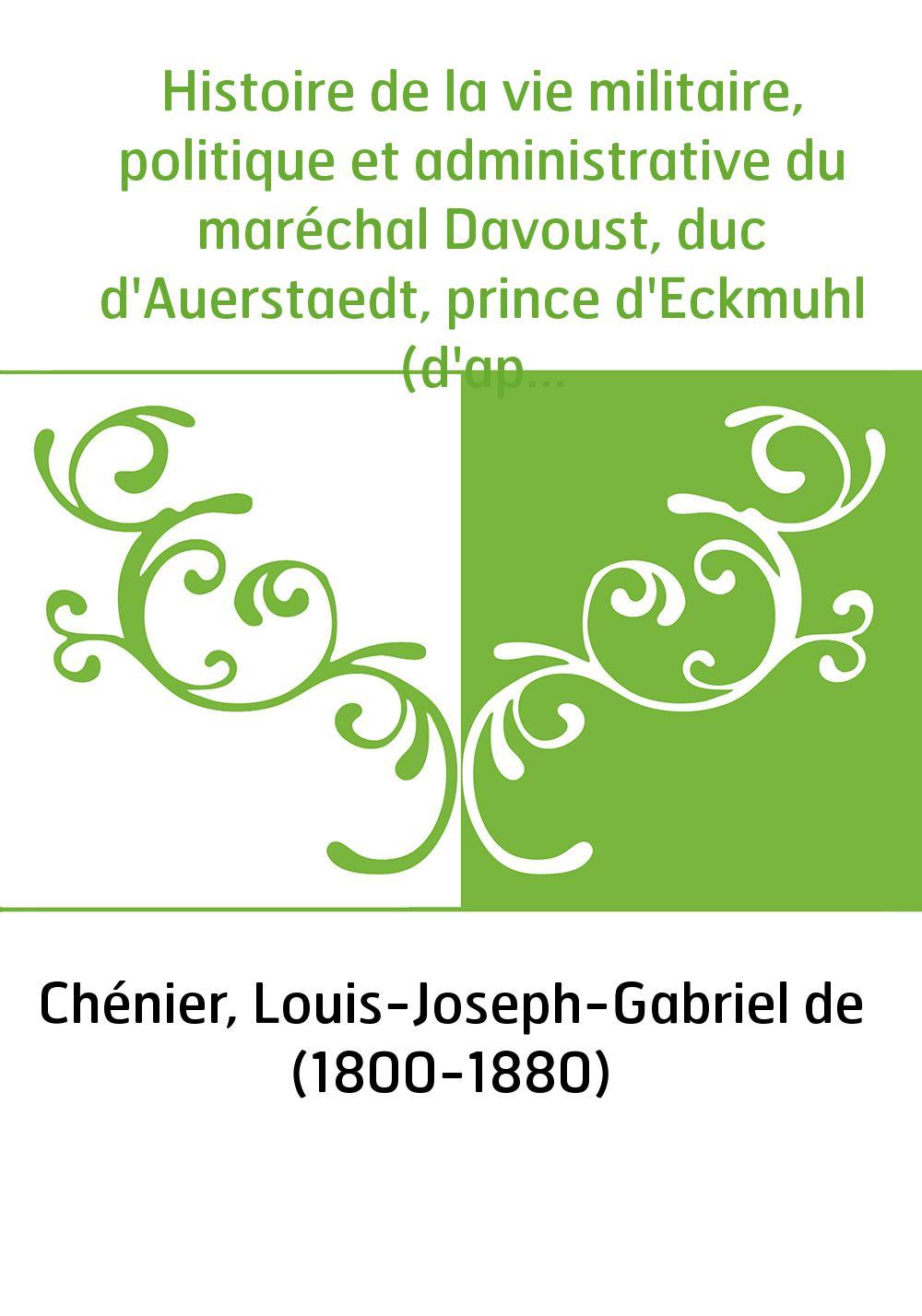 Histoire de la vie militaire, politique et administrative du maréchal Davoust, duc d'Auerstaedt, prince d'Eckmuhl (d'après les d