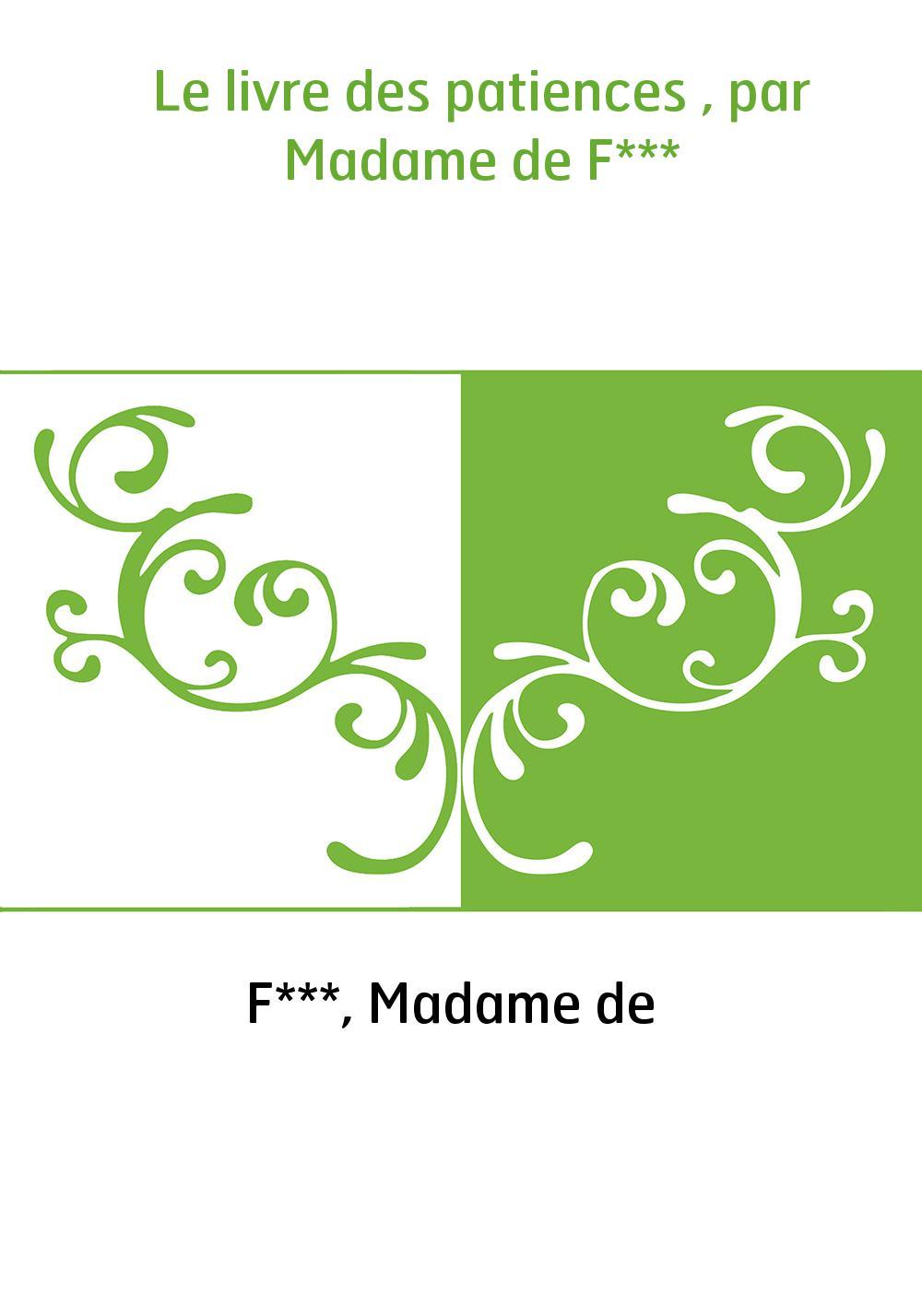 Le livre des patiences , par Madame de F***
