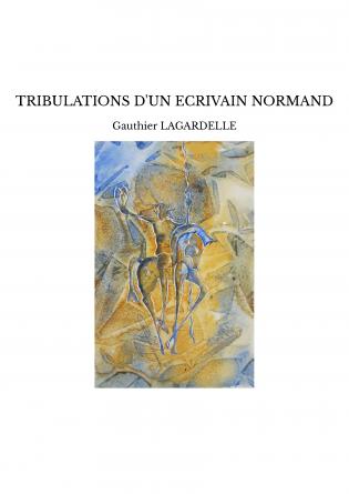 TRIBULATIONS D'UN ECRIVAIN NORMAND