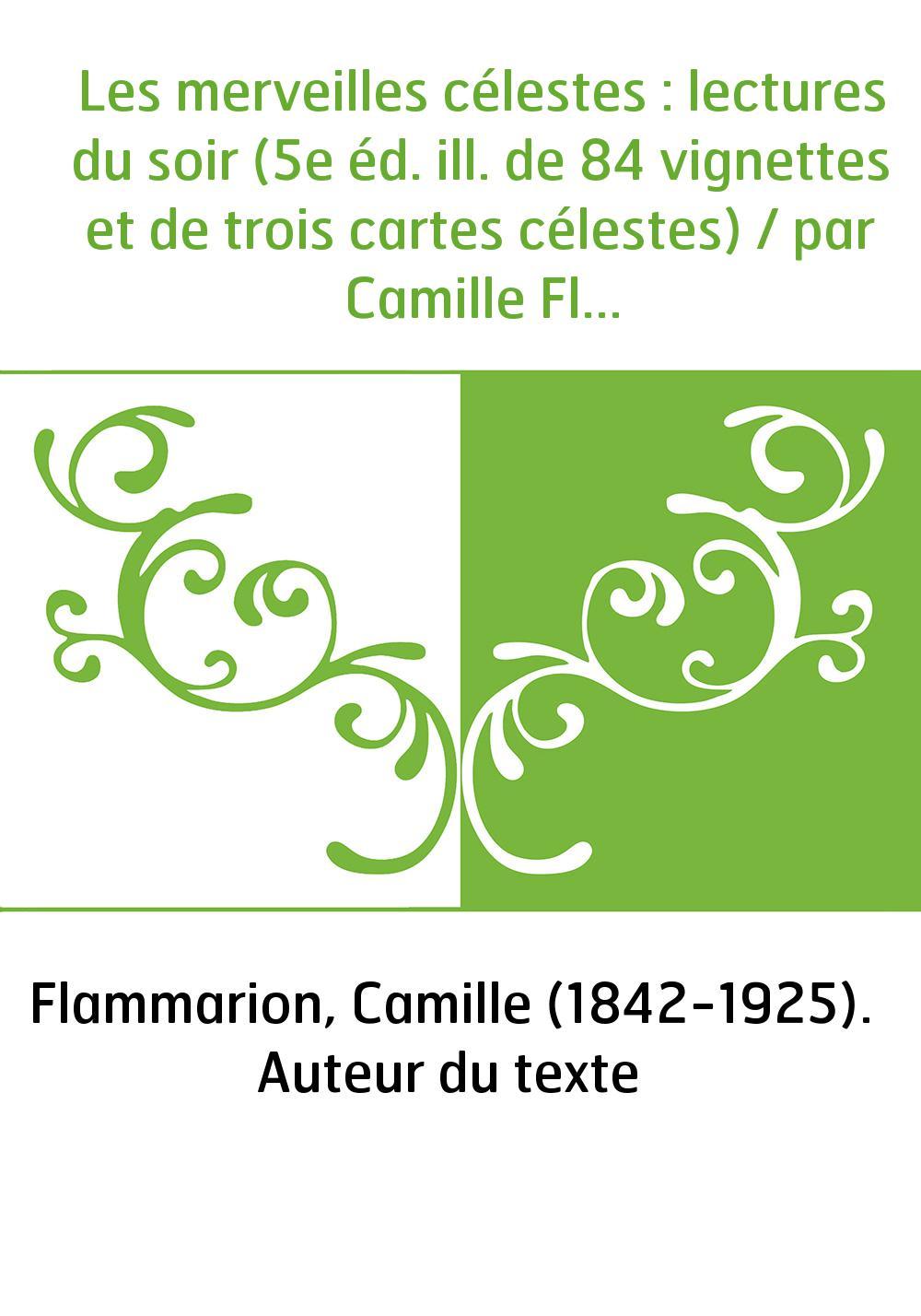 Les merveilles célestes : lectures du soir (5e éd. ill. de 84 vignettes et de trois cartes célestes) / par Camille Flammarion