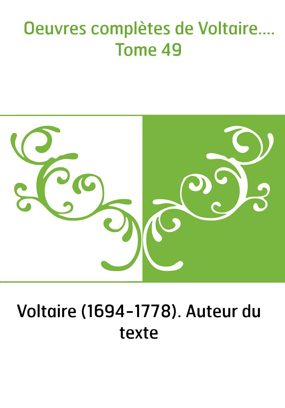 Oeuvres complètes de Voltaire.... Tome 49
