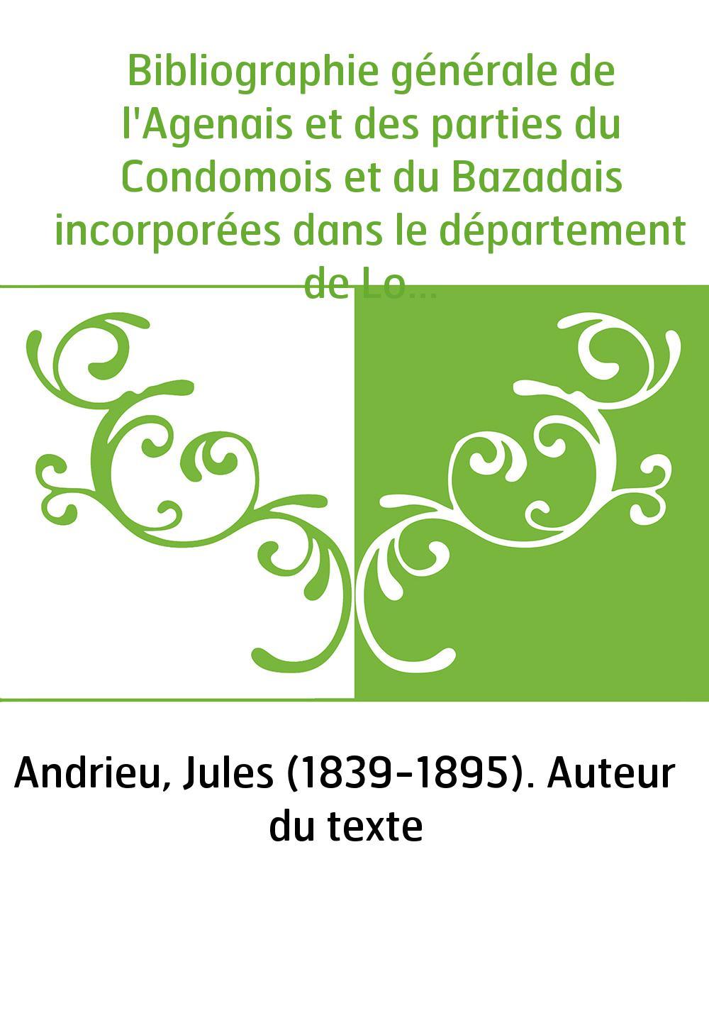 Bibliographie générale de l'Agenais et des parties du Condomois et du Bazadais incorporées dans le département de Lot-et-Garonne