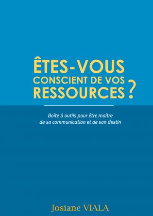 ÊTES-VOUS CONSCIENT DE VOS RESSOURCES